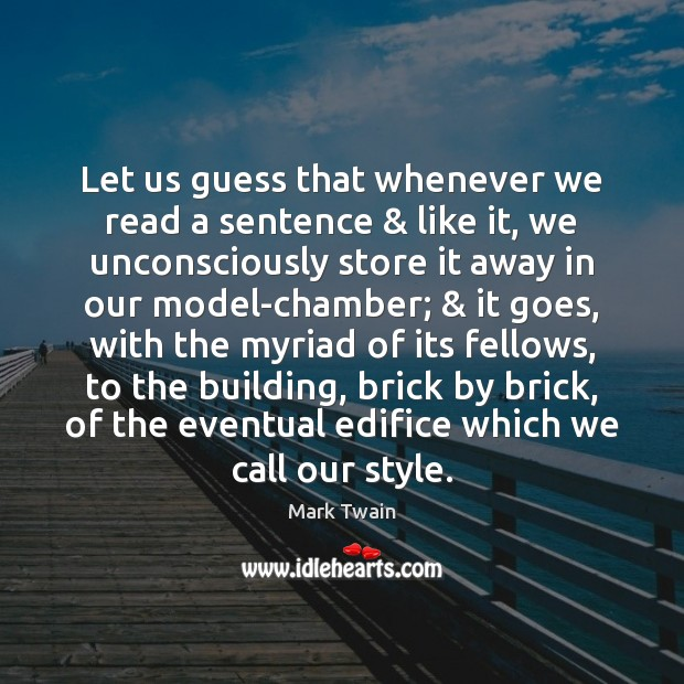 Let us guess that whenever we read a sentence & like it, we Image