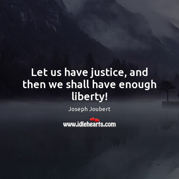 Image, Let us have justice, and then we shall have enough liberty!