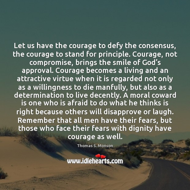 Let us have the courage to defy the consensus, the courage to Courage Quotes Image
