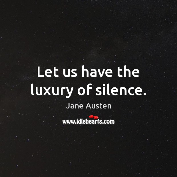 Image about Let us have the luxury of silence.