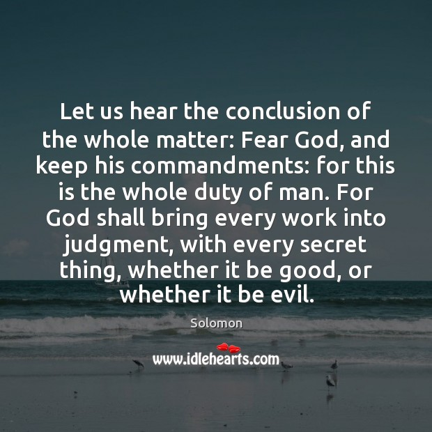 Let us hear the conclusion of the whole matter: Fear God, and Image