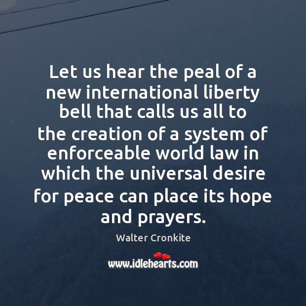 Let us hear the peal of a new international liberty bell that Walter Cronkite Picture Quote