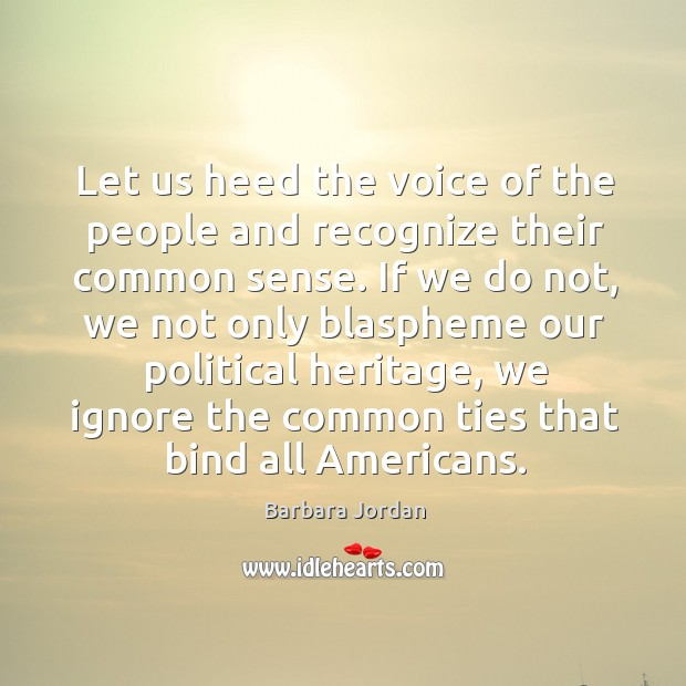 Let us heed the voice of the people and recognize their common sense. Image