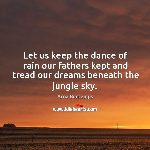 Image, Let us keep the dance of rain our fathers kept and tread our dreams beneath the jungle sky.