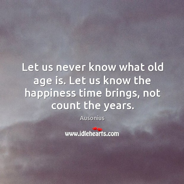 Image, Let us know the happiness time brings, not count the years.