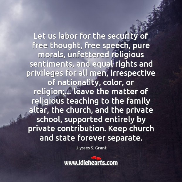Let us labor for the security of free thought, free speech, pure Ulysses S. Grant Picture Quote