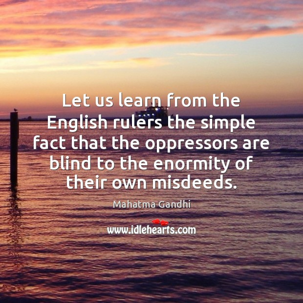 Let us learn from the English rulers the simple fact that the Image