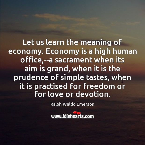 Let us learn the meaning of economy. Economy is a high human Image