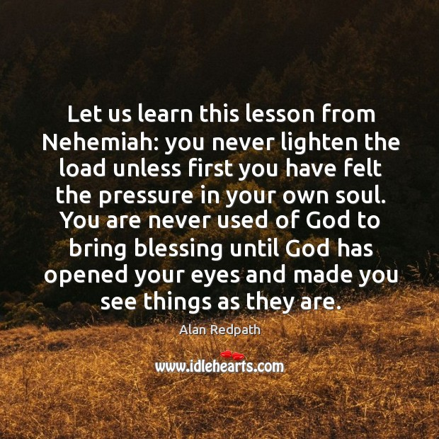 Image, Let us learn this lesson from Nehemiah: you never lighten the load