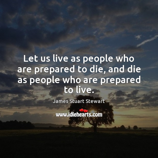 Let us live as people who are prepared to die, and die as people who are prepared to live. Image