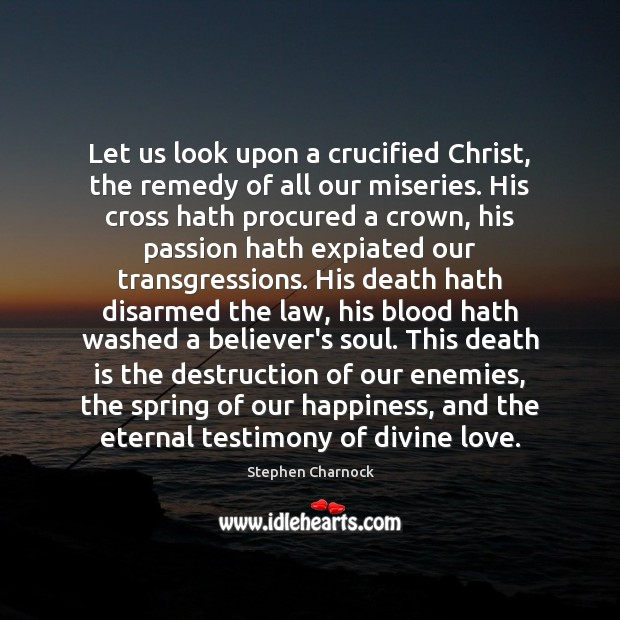 Let us look upon a crucified Christ, the remedy of all our Death Quotes Image