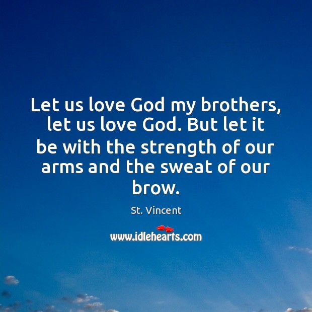 Image, Let us love God my brothers, let us love God. But let