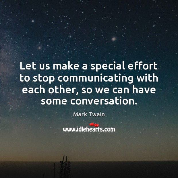 Image, Let us make a special effort to stop communicating with each other,