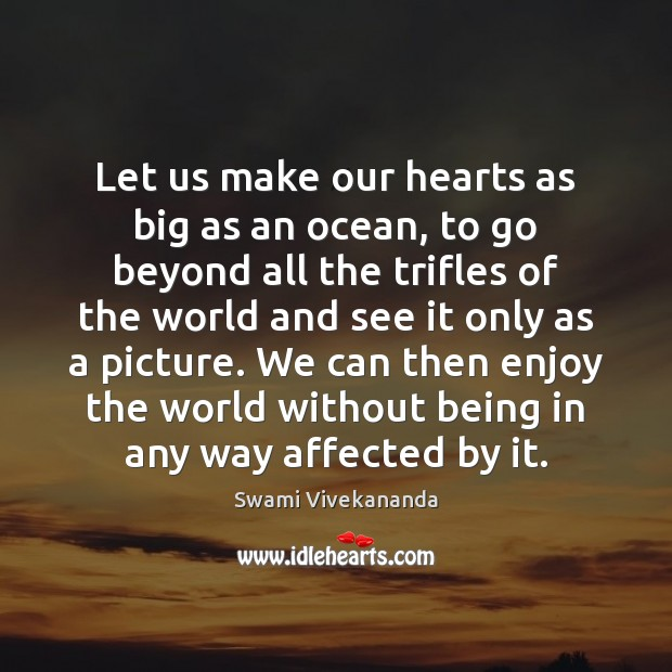 Let us make our hearts as big as an ocean, to go Image