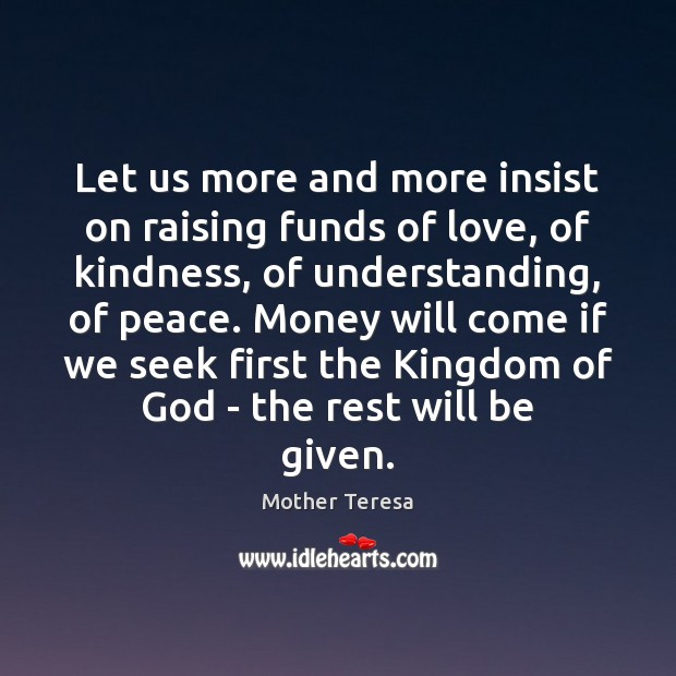 Let us more and more insist on raising funds of love, of Mother Teresa Picture Quote