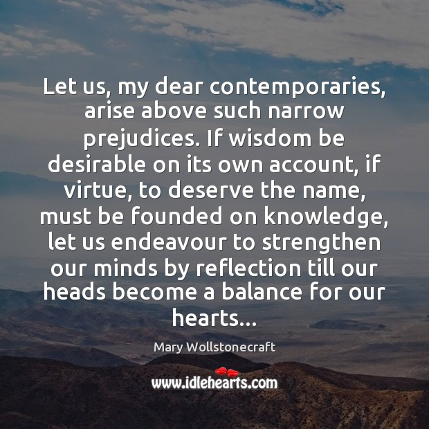Let us, my dear contemporaries, arise above such narrow prejudices. If wisdom Image