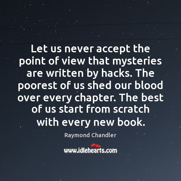 Let us never accept the point of view that mysteries are written Raymond Chandler Picture Quote