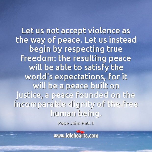 Let us not accept violence as the way of peace. Let us Pope John Paul II Picture Quote