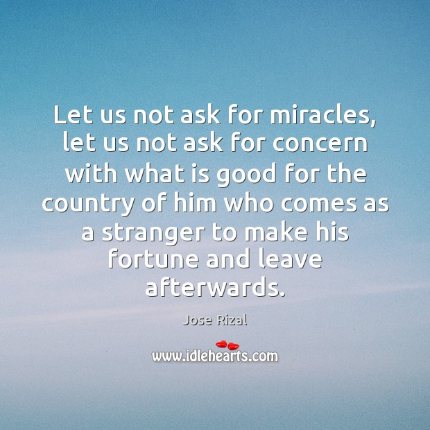 Let us not ask for miracles, let us not ask for concern Jose Rizal Picture Quote