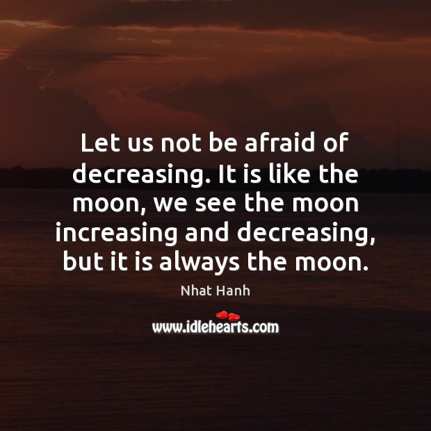 Image, Let us not be afraid of decreasing. It is like the moon,