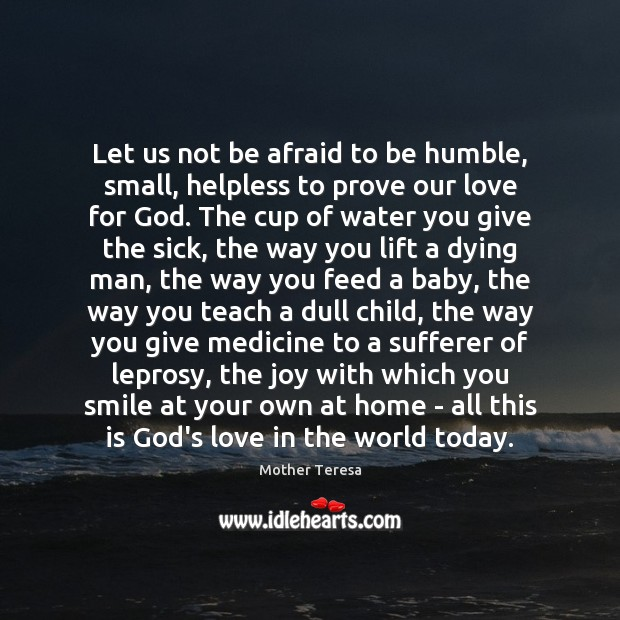 Let us not be afraid to be humble, small, helpless to prove Image