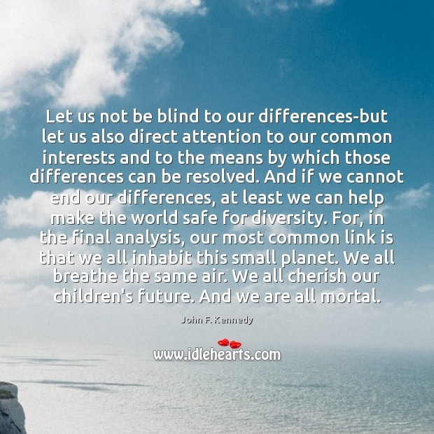 Image, Let us not be blind to our differences-but let us also direct