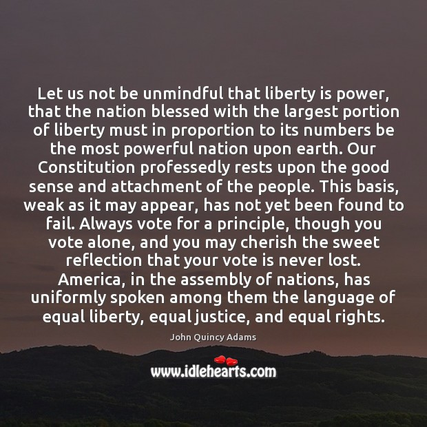 Let us not be unmindful that liberty is power, that the nation John Quincy Adams Picture Quote