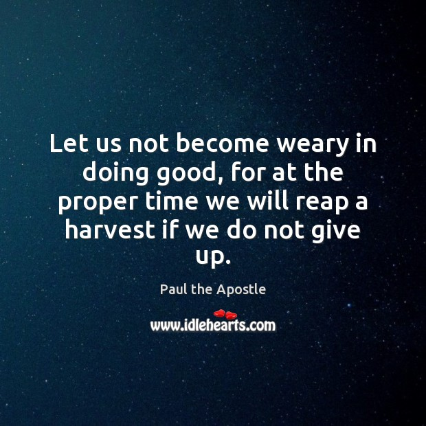 Let us not become weary in doing good, for at the proper Paul the Apostle Picture Quote
