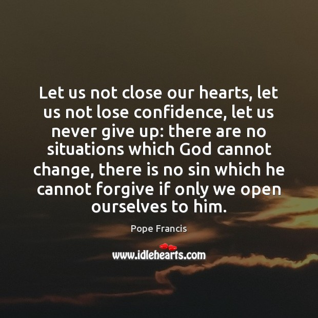 Let us not close our hearts, let us not lose confidence, let Never Give Up Quotes Image
