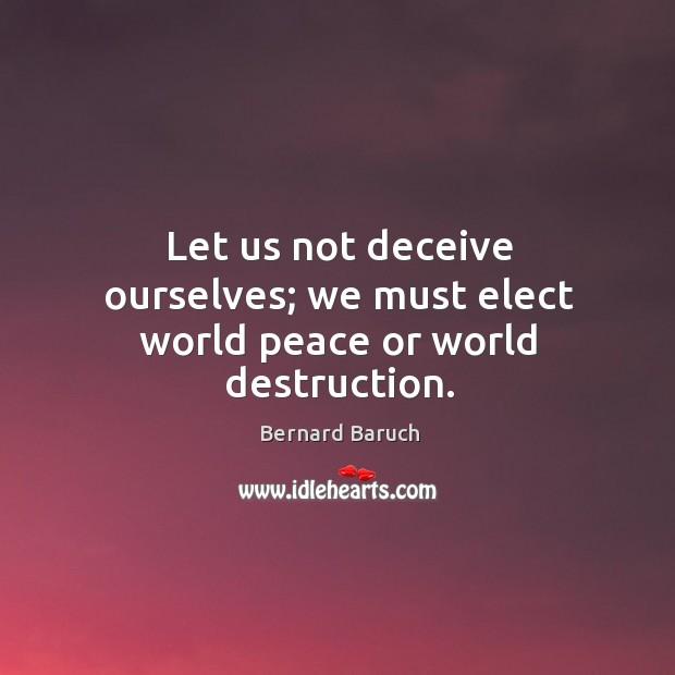 Let us not deceive ourselves; we must elect world peace or world destruction. Image