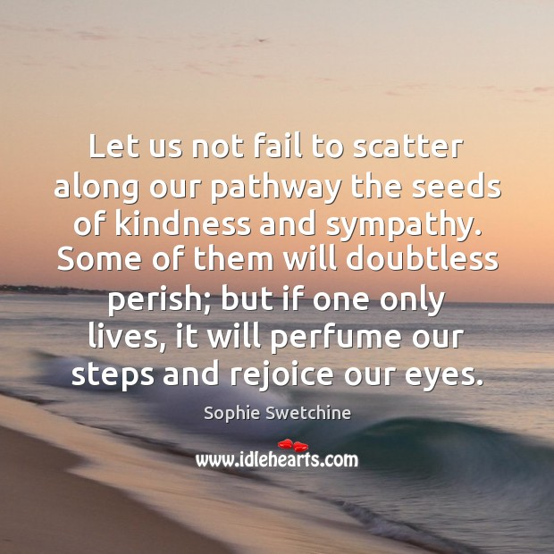 Let us not fail to scatter along our pathway the seeds of Sophie Swetchine Picture Quote