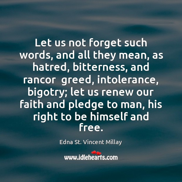 Let us not forget such words, and all they mean, as hatred, Edna St. Vincent Millay Picture Quote