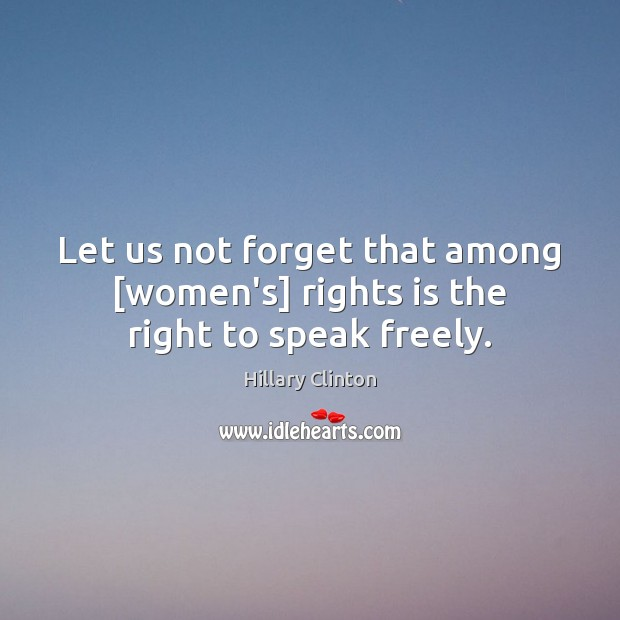 Let us not forget that among [women's] rights is the right to speak freely. Image