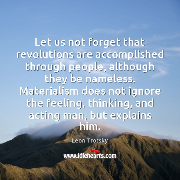 Let us not forget that revolutions are accomplished through people, although they Leon Trotsky Picture Quote