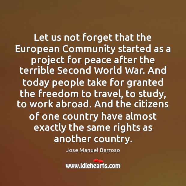 Let us not forget that the European Community started as a project Image