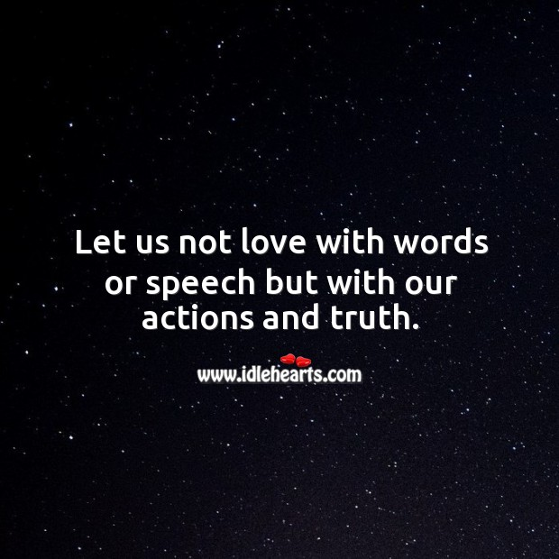 Let us not love with words or speech but with our actions and truth. Image