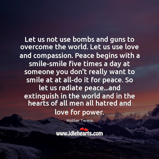 Image, Let us not use bombs and guns to overcome the world. Let