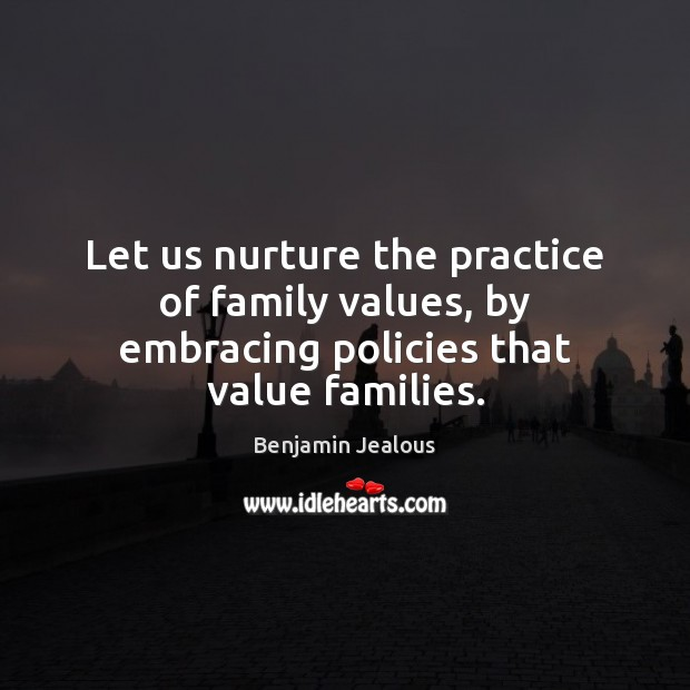 Image, Let us nurture the practice of family values, by embracing policies that value families.