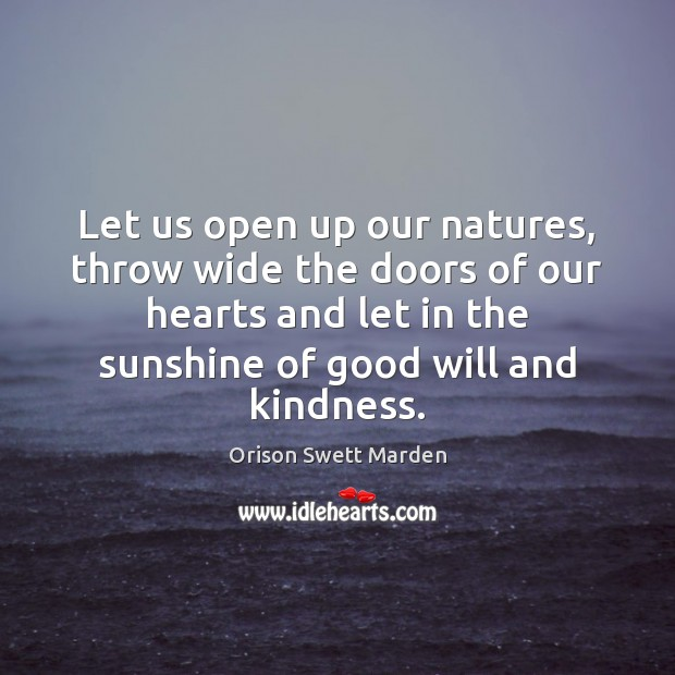 Let us open up our natures, throw wide the doors of our Orison Swett Marden Picture Quote
