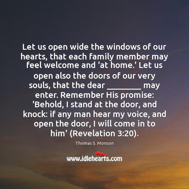 Let us open wide the windows of our hearts, that each family Thomas S. Monson Picture Quote