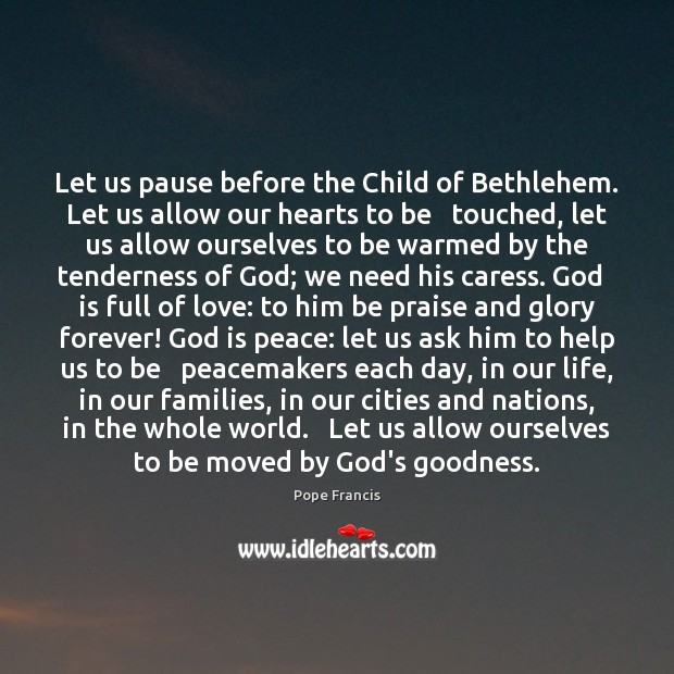 Let us pause before the Child of Bethlehem. Let us allow our Image