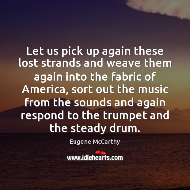 Let us pick up again these lost strands and weave them again Image