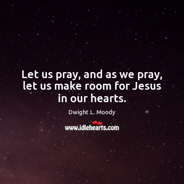 Let us pray, and as we pray, let us make room for Jesus in our hearts. Image