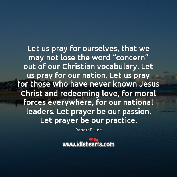 """Let us pray for ourselves, that we may not lose the word """" Robert E. Lee Picture Quote"""