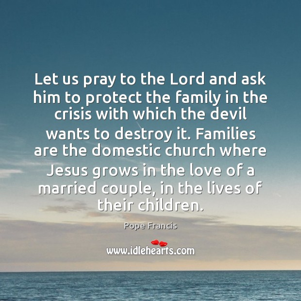 Let us pray to the Lord and ask him to protect the Image