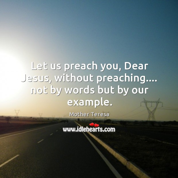 Image, Let us preach you, Dear Jesus, without preaching…. not by words but by our example.