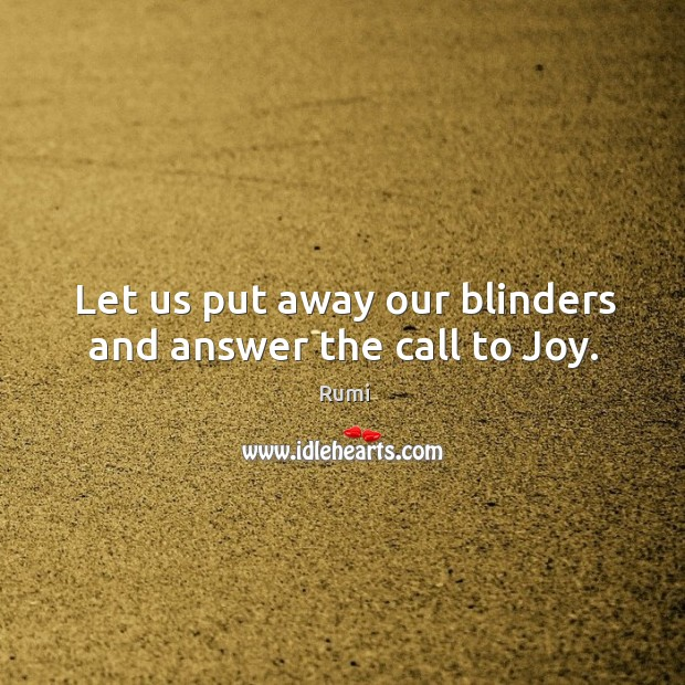 Let us put away our blinders and answer the call to Joy. Image