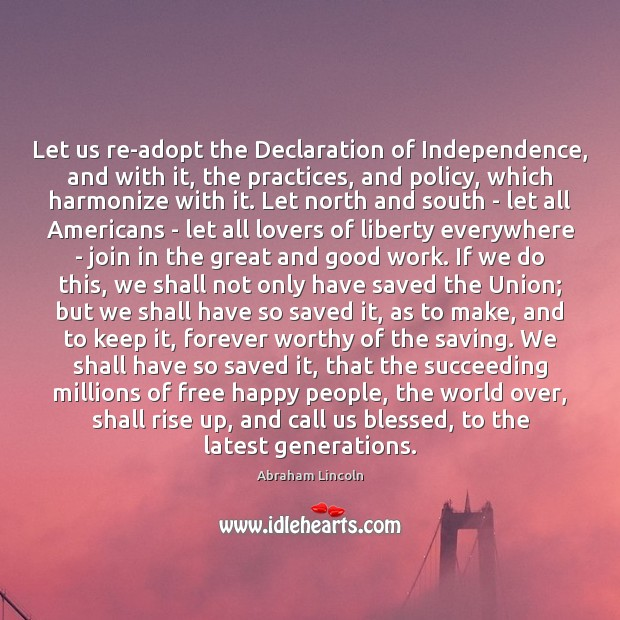 Let us re-adopt the Declaration of Independence, and with it, the practices, Image