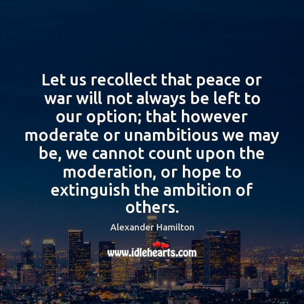 Let us recollect that peace or war will not always be left Image