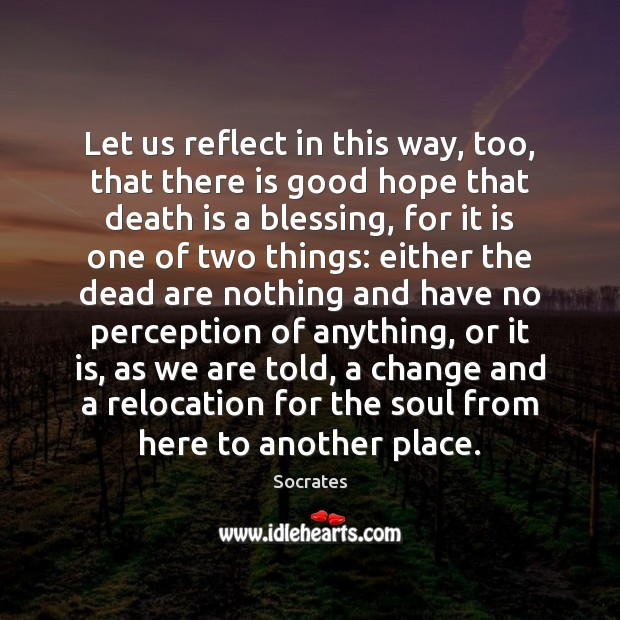 Let us reflect in this way, too, that there is good hope Socrates Picture Quote